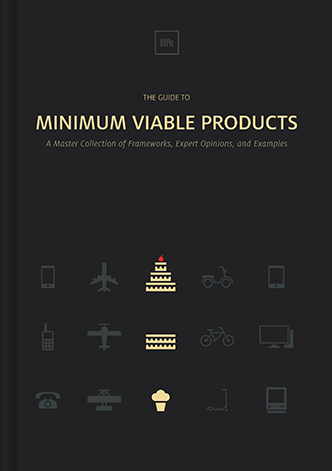 The Guide to Minimum Viable Products. A master collection of frameworks, expert opinions, and examples