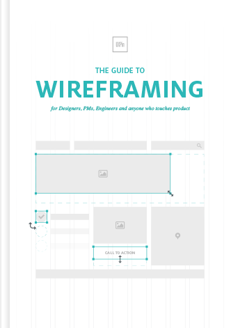The Guide to Wireframing - for For Designers, PMs, Engineers and anyone who touches product
